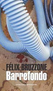 Félix Bruzzone - Barrefondo - 2010 - Mondadori - 214 págs.