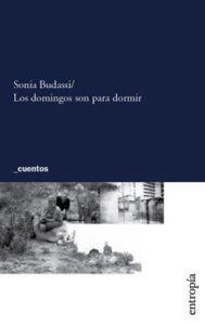 Sonia Budassi - Los domingos son para dormir - Entropía - 164 págs.