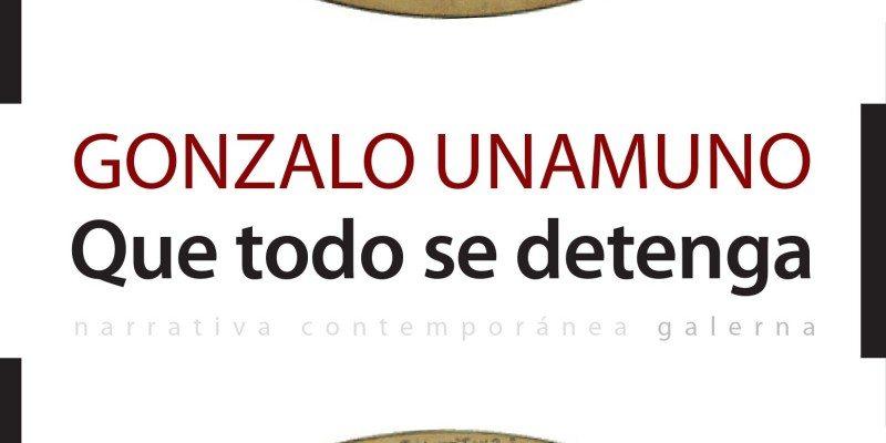 Que todo se detenga – Gonzalo Unamuno – 2015 – Galerna – 139 págs.