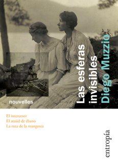 Diego Muzzio - Las esferas invisibles - 2015 - Entropía - 216 págs.