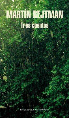 Tres Cuentos - Martín Rejtman - Literatura Mondadori - 2012 - 286 páginas.