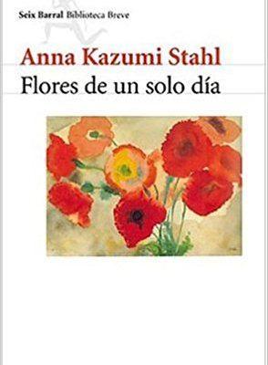 Flores de un solo día - Anna Kazumi Stahl - Seix Barral - 2002 - 335 págs.