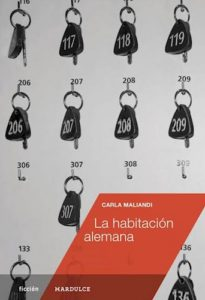 La habitación alemana – Carla Maliandi – 2017 – mardulce – 187 págs.