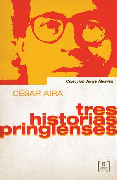 TRES HISTORIAS PRINGLENSES (2013), de César Aira – De la ortografía y otros demonios