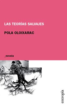 LAS TEORÍAS SALVAJES (2008), de Pola Oloixarac