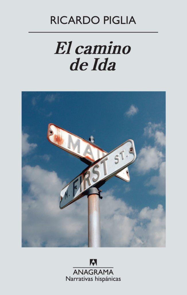 EL CAMINO DE IDA (2013), de Ricardo Piglia