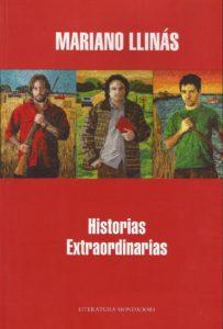 Mariano Llinás - Historias Extraordinarias -  2009 - Literatura Mondadori - 187 págs