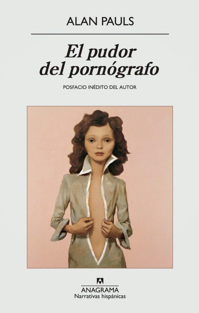 EL PUDOR DEL PORNÓGRAFO (2014 [1984]), de Alan Pauls