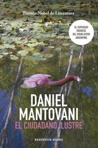 Daniel Mantovani - El ciudadano ilustre - Reservoir Books - 2016 - 187 págs.