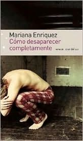 CÓMO DESAPARECER COMPLETAMENTE (2004), de Mariana Enriquez